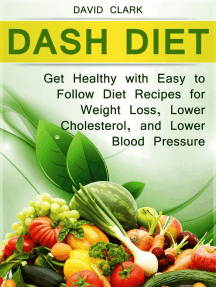 Dash Diet: Get Healthy with Easy to Follow Diet Recipes for Weight Loss, Lower Cholesterol, and Lower Blood Pressure