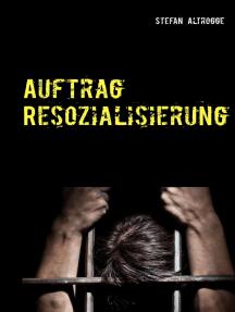 Auftrag Resozialisierung: Alltag im Strafvollzug