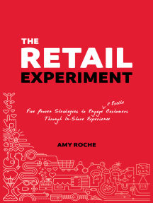 The Retail Experiment: Five Proven Strategies to Engage & Excite Customers Through in-Store Experience