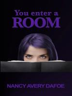 You Enter a Room