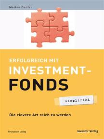 Erfolgreich mit Investmentfonds - simplified: Die clevere Art reich zu werden