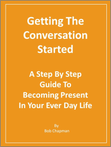 Getting The Conversation Started A Step By Step Guide To Becoming Present In Your Every Day Life