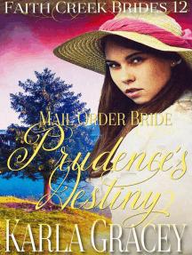 Mail Order Bride - Prudence's Destiny: Faith Creek Brides, #12
