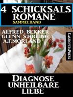 Diagnose unheilbare Liebe - 4 Schicksalsromane