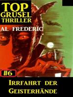 Top Grusel Thriller #6 - Irrfahrt der Geisterhände