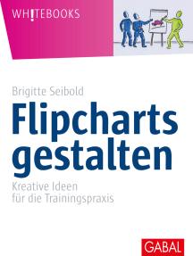 Flipcharts gestalten: Kreative Ideen für die Trainingspraxis