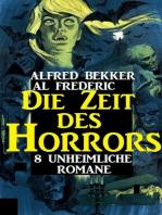Die Zeit des Horrors - 8 unheimliche Romane