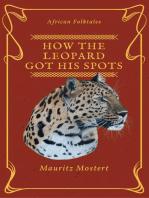 How The Leopard Got His Spots