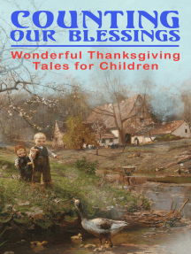 Counting Our Blessings: Wonderful Thanksgiving Tales for Children: 44 Stories: The First Thanksgiving, The Thanksgiving Goose,  Aunt Susanna's Thanksgiving Dinner, A Mystery in the Kitchen, The Genesis of the Doughnut Club, The Thanksgiving of the Wazir...