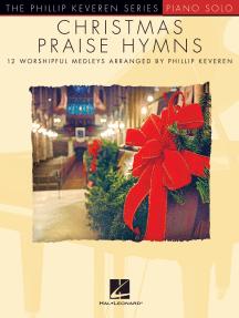 Christmas Praise Hymns: Phillip Keveren Series