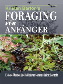 Foraging Für Anfänger: Essbare Pflanzen Und Heilkräuter Sammeln Leicht Gemacht