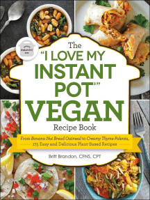 """The """"I Love My Instant Pot®"""" Vegan Recipe Book: From Banana Nut Bread Oatmeal to Creamy Thyme Polenta, 175 Easy and Delicious Plant-Based Recipes"""