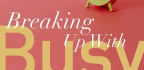 Breaking Up With Busy | Reclaim Your Vibrant Life By Trading Busy for Full