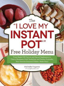 "The ""I Love My Instant Pot®"" Free Holiday Menu: From Maple Dill Carrots and Spiced Applesauce to Cherry-Rosemary Pork Tenderloin and Festive Fruitcake, Your Favorite Seasonal Dishes--Made Easy!"