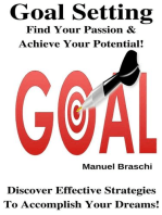 Goal Setting - Find Your Passion & Achieve Your Potential! Discover Effective Strategies To Accomplish Your Dreams!