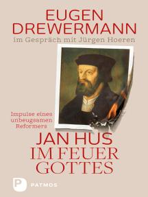 Jan Hus im Feuer Gottes: Impulse eines unbeugsamen Reformators. Eugen Drewermann im Gespräch mit Jürgen Hoeren