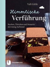 Himmlische Verführung: Kuchen, Törtchen und Desserts mit wenig Aufwand
