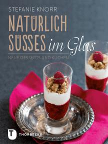 Natürlich Süßes im Glas: Neue Desserts und Kuchen