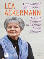 Lea Ackermann. Der Kampf geht weiter - Damit Frauen in Würde leben können