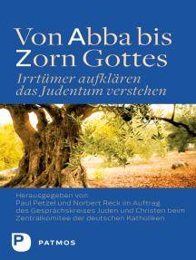 Von Abba bis Zorn Gottes: Irrtümer aufklären - das Judentum verstehen