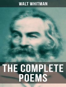 The Complete Poems of Walt Whitman: Leaves of Grass (1855 & 1892 Versions), Old Age Echoes, Uncollected and Rejected Poems