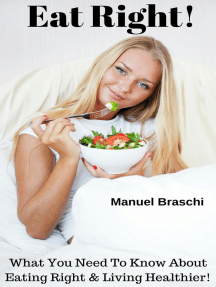 Eat Right! What You Need To Know About Eating Right & Living Healthier!