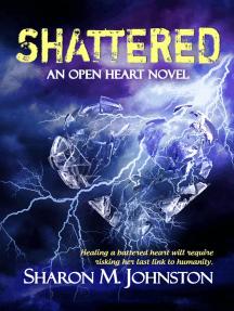 Shattered: An Open Heart Novel, #2