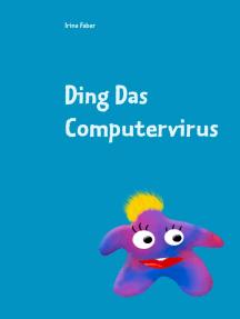 Ding Das Computervirus: Grundlagen der Programmierung für die ganz Kleinen