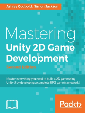 Mastering Unity 2D Game Development - Second Edition by Simon Jackson and  Ashley Godbold - Read Online