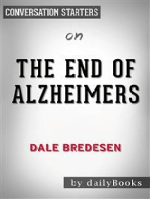 The End of Alzheimer's: by Dr. Dale E. Bredesen   Conversation Starters