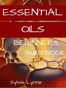 Essential Oils: Begginers Guidebook Bible  
