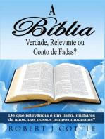A Bíblia Verdade, Relevante ou Conto de Fadas?