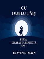 Cu Dublu Tais (Jumatatea Perfecta, #1)