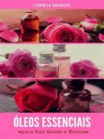 Óleos Essenciais para sua Saúde e Beleza: Parte 2