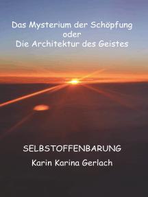 Das Mysterium der Schöpfung oder die Architektur des Geistes: Selbstoffenbarung