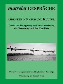Grenzen in Natur und Kultur: Zonen der Begegnung und Verschmelzung, der Trennung und des Konflikts