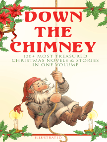 Down the Chimney: 100+ Most Treasured Christmas Novels & Stories in One Volume (Illustrated): The Tailor of Gloucester, Little Women, Life and Adventures of Santa Claus, The Gift of the Magi, A Christmas Carol, The Three Kings, Little Lord Fauntleroy, The Heavenly Christmas Tree…