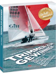 Trimmen zum Gewinnen: Schneller segeln durch perfektes Bootstuning