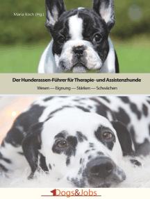 Der Hunderassen-Führer für Therapie- und Assistenzhunde: Wesen - Eignung - Stärken - Schwächen