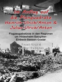 Im Anflug auf die Planquadrate Heinrich-Ulrich/Anton & Julius-Ulrich/Anton: Flugzeugabstürze in den Regionen um Hildesheim-Salzgitter-Einbeck-Seesen-Goslar