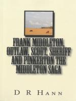 Frank Middleton, Outlaw, Scout, Sheriff and Pinkerton The Middleton Saga