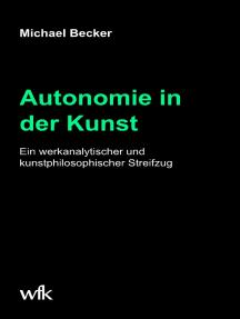 Autonomie in der Kunst: Ein werkanalytischer und kunstphilosophischer Streifzug