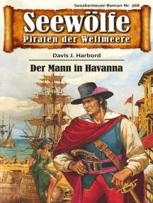 Seewölfe - Piraten der Weltmeere 368: Der Mann in Havanna