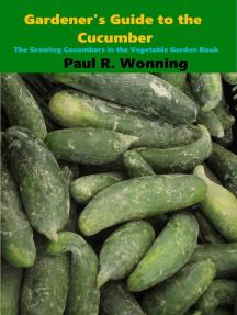 Gardener's Guide to Growing Cucumbers: Gardener's Guide to Growing Your Vegetable Garden, #6