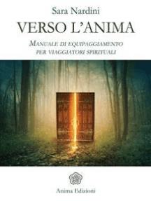 Verso l'Anima: Manuale di equipaggiamento per viaggiatori spirituali