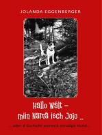 Hallo Wält – miin Namä isch Jojo ...: ….oder d Gschicht vomenä eimaligä Hund….