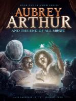 Aubrey Arthur and the End of All Magic