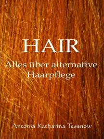 Hair: Alles über alternative Haarpflege