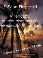 F. Scott Fitzgerald A rendező és más hihetetlenül elképesztő történetek Fordította Ortutay Péter