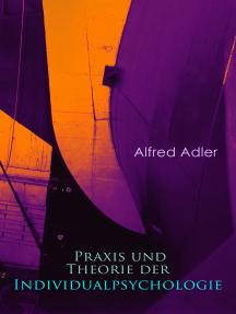 Praxis und Theorie der Individualpsychologie: Zur Einführung in die Psychotherapie für Ärzte, Psychologen und Lehrer